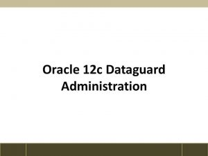 Oracle 12c Dataguard Administration